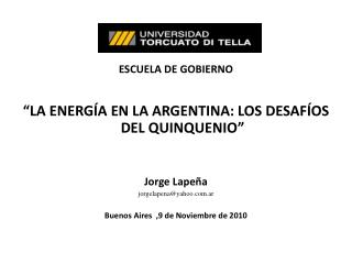 """ESCUELA DE GOBIERNO """"LA ENERGÍA EN LA ARGENTINA: LOS DESAFÍOS DEL QUINQUENIO"""" Jorge Lapeña"""