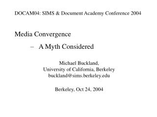 DOCAM04: SIMS  Document Academy Conference 2004  Media Convergence        A Myth Considered  Michael Buckland, Universit