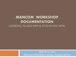 ManCom   Workshop Documentation  (General Island MPA &  Sitio Ayoke  MPA)