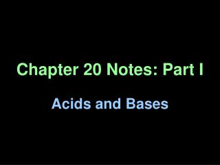 Chapter 20 Notes: Part I