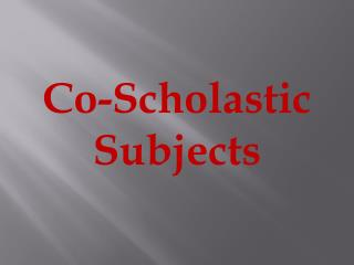 Co-Scholastic Subjects