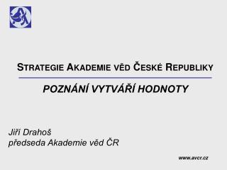 Strategie Akademie věd České Republiky Poznání vytváří hodnoty Jiří Drahoš
