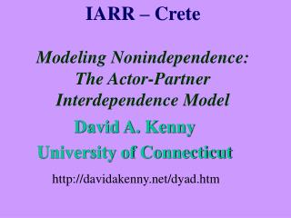 IARR – Crete Modeling Nonindependence:  The Actor-Partner Interdependence Model