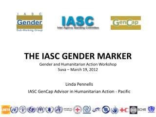 THE IASC GENDER MARKER  Gender and Humanitarian Action Workshop Suva – March 19, 2012