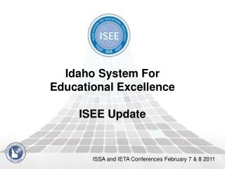 Idaho System For  Educational Excellence ISEE Update
