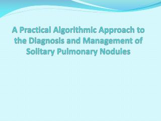A Practical Algorithmic Approach to the Diagnosis and Management of Solitary Pulmonary Nodules