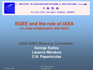 EGEE and the role of IASA ( In close collaboration with UOA )