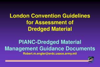 London Convention Guidelines  for Assessment of  Dredged Material PIANC-Dredged Material