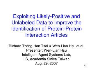 Richard Tzong-Han Tsai & Wen-Lian Hsu et al. Presenter: Wen-Lian Hsu