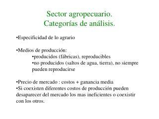 Sector agropecuario. Categorías de análisis. Especificidad de lo agrario Medios de producción: