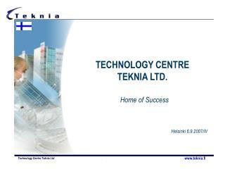 TECHNOLOGY CENTRE  TEKNIA LTD.