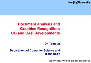 Document Analysis and Graphics Recognition : CG and CAD Developments Dr. Tong Lu