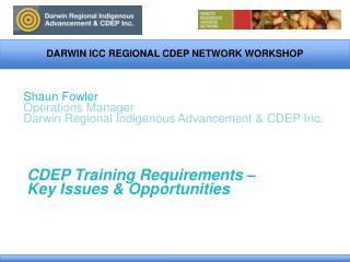 Shaun Fowler Operations Manager Darwin Regional Indigenous Advancement  CDEP Inc.