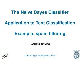 The Naive Bayes Classifier Application to Text Classification Example: spam filtering