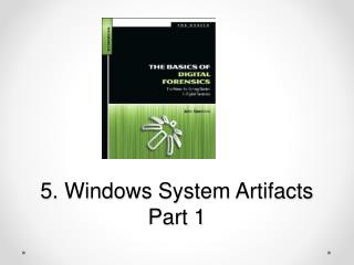 5. Windows System Artifacts Part 1