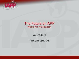 The Future of IAPP Where Are We Headed?