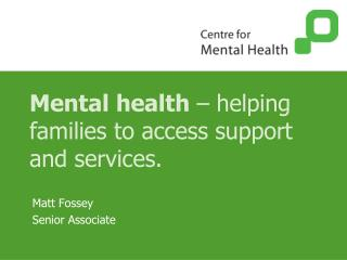 Mental health  – helping families to access support and services.