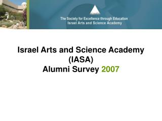 Israel Arts and Science Academy (IASA)  Alumni  Survey  2007