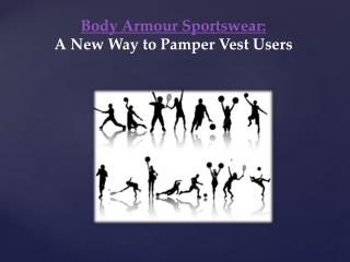 Body Armour Sportswear: A New Way to Pamper Vest Users