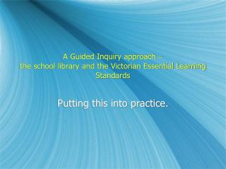 A Guided Inquiry approach  � the school library and the Victorian Essential Learning Standards