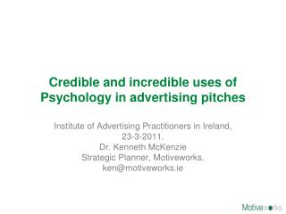 Credible and incredible uses of Psychology in advertising pitches