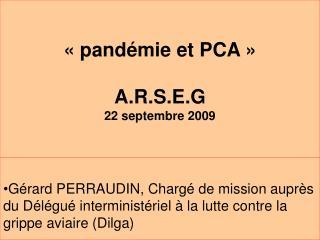 «pandémie et PCA» A.R.S.E.G 22 septembre 2009
