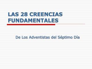 LAS 28 CREENCIAS FUNDAMENTALES