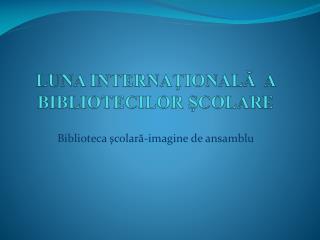 LUNA  INTERNAŢIONALĂ  A  BIBLIOTECILOR ŞCOLARE
