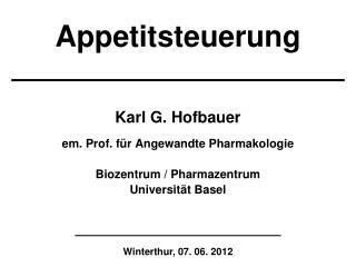 Karl G. Hofbauer em. Prof. für Angewandte Pharmakologie Biozentrum / Pharmazentrum