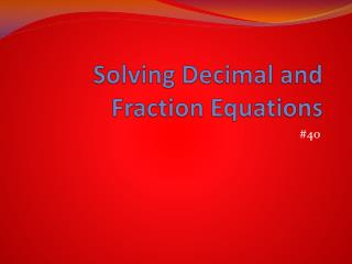 Solving Decimal and Fraction Equations