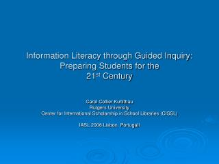 Information Literacy through Guided Inquiry:  Preparing Students for the 21 st  Century