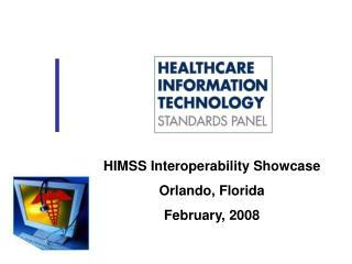 HIMSS Interoperability Showcase Orlando, Florida February, 2008