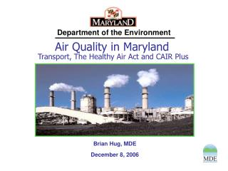 Air Quality in Maryland  Transport, The Healthy Air Act and CAIR Plus