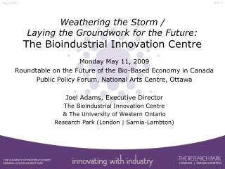 Weathering the Storm /  Laying the Groundwork for the Future: The Bioindustrial Innovation Centre