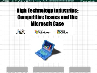 High Technology Industries:  Competitive Issues and the Microsoft Case