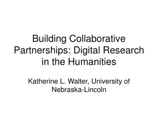 Building Collaborative Partnerships: Digital Research in the Humanities