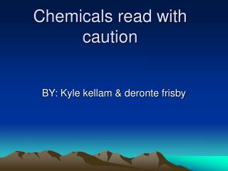 Chemicals read with caution