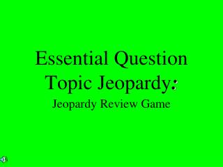 Essential Question Topic Jeopardy :