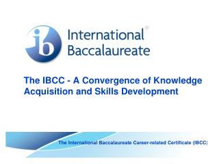 The IBCC - A Convergence of Knowledge Acquisition and Skills Development