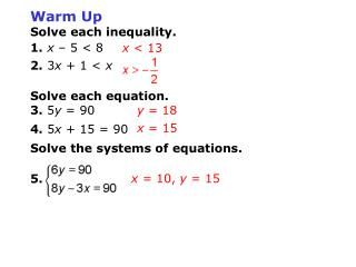 Warm Up Solve each inequality. 1. x  – 5 < 8 2.  3 x  + 1 <  x Solve each equation. 3.  5 y  = 90
