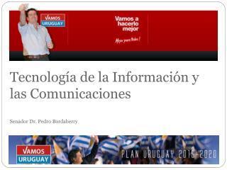 Tecnología de la Información y las Comunicaciones Senador Dr. Pedro Bordaberry