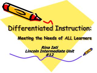 Differentiated Instruction: Meeting the Needs of  ALL  Learners