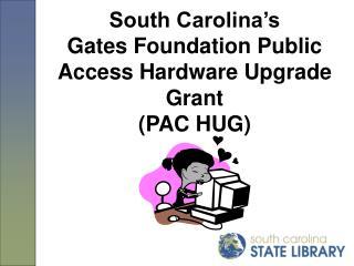 South Carolina's  Gates Foundation Public Access Hardware Upgrade Grant  (PAC HUG)