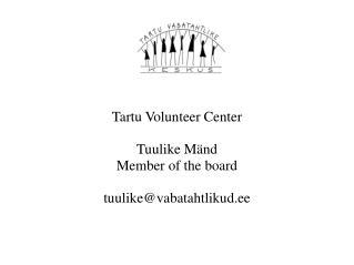 Tartu Volunteer Center Tuulike Mänd Member of the board tuulike@vabatahtlikud.ee