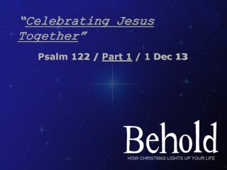 """ Celebrating Jesus Together """