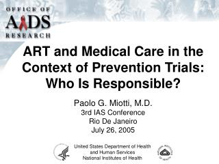ART and Medical Care in the Context of Prevention Trials:  Who Is Responsible?