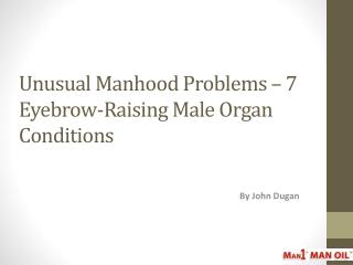 Unusual Manhood Problems