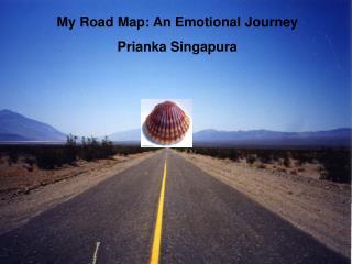 My Road Map: An Emotional Journey Prianka Singapura