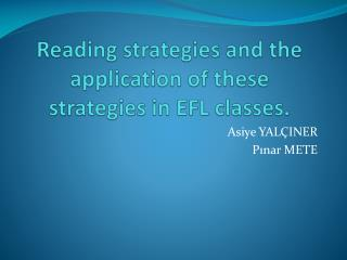 Reading  strategies and the application  of  these s trategies  in EFL  classes .