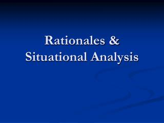 Rationales & Situational Analysis